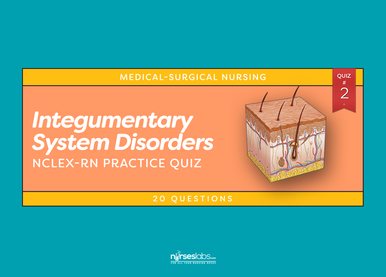 Integumentary System Disorders NCLEX Practice Quiz #2 (20