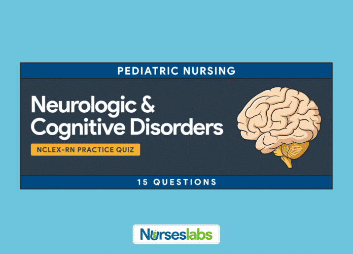 FT-Pediatric Nursing Neurologic and Cognitive Disorders NCLEX Practice Quiz 15 Questions