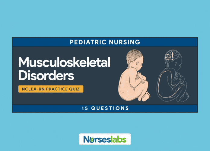 Musculoskeletal Disorders Pediatric Nursing NCLEX Practice Exam