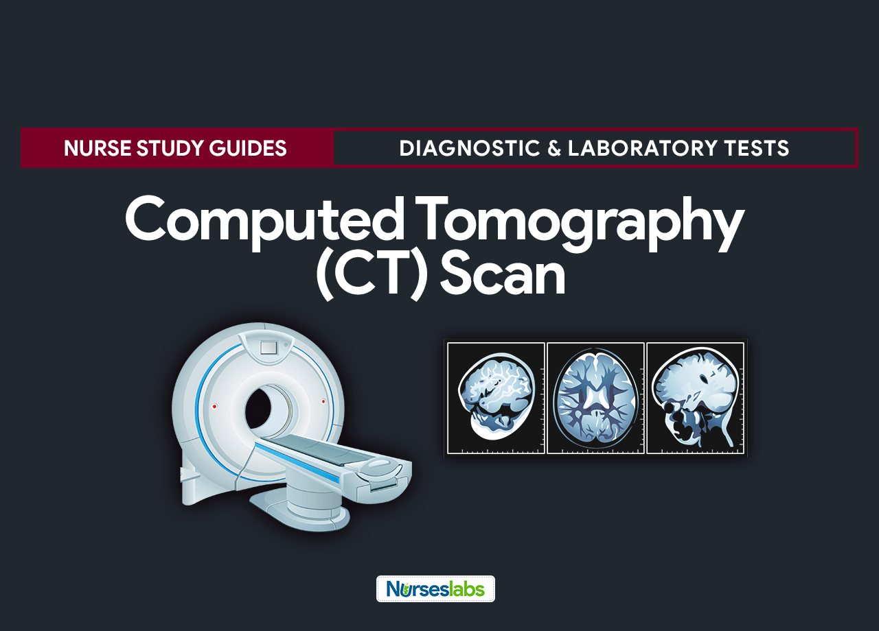 Computed Tomography Scan Nursing Diagnostic and Laboratory Tests - Responsibilities, Procedures, and Nursing Considerations
