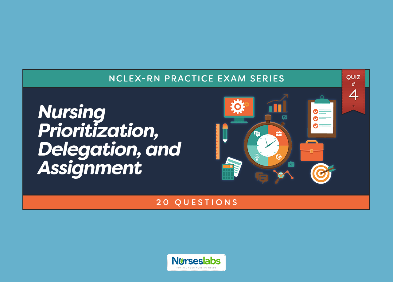 Nursing Prioritization, Delegation and Assignment Quiz #4: Emergencies and Disasters (20 Items)