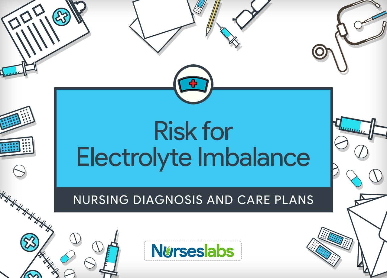 Risk for Electrolyte Imbalance Nursing Diagnosis and Care Plans
