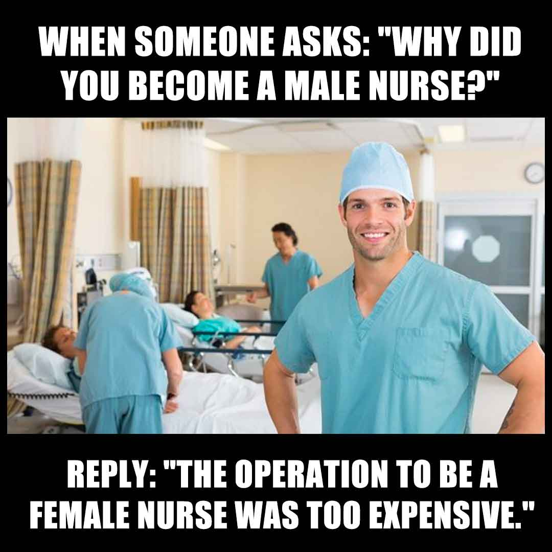 Male Nurse Meme: Why did you become a male nurse?