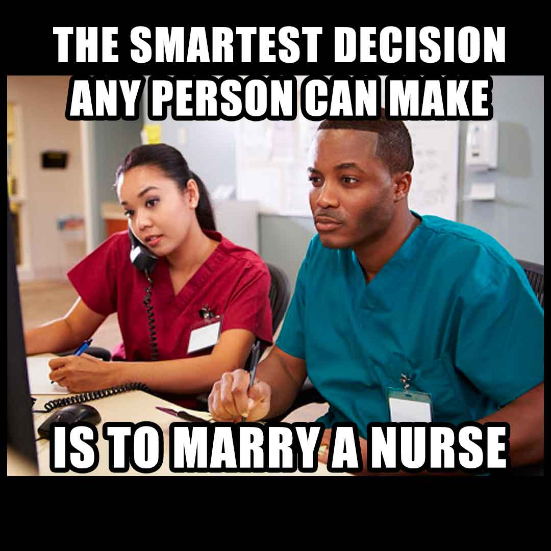 Dating A Nurse Meme: Marrying a nurse!