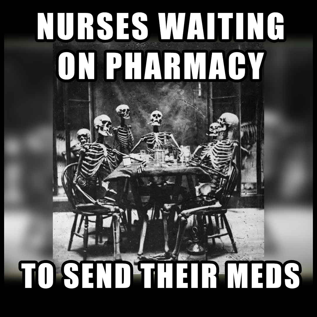 Nurses Waiting on Pharmacy to Send their Meds