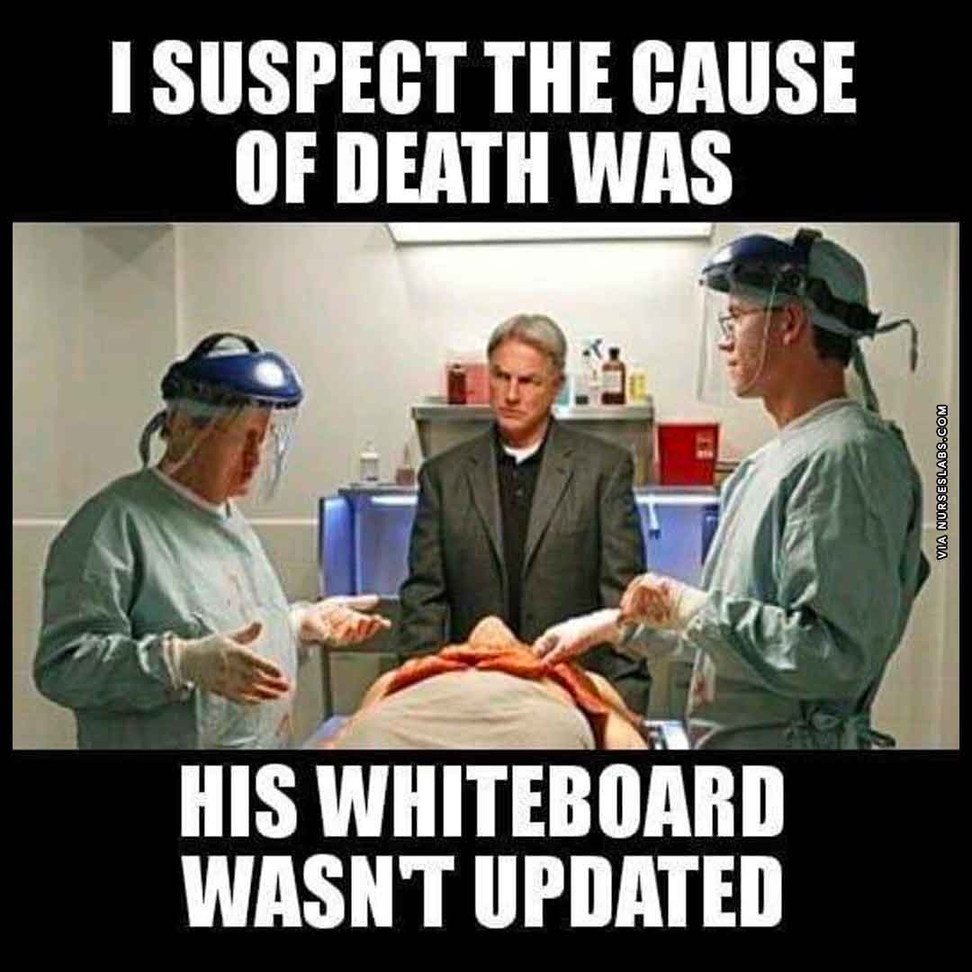 Funny Whiteboard Nurse Meme: I suspect the cause of death was, his whiteboard wasn't updated.