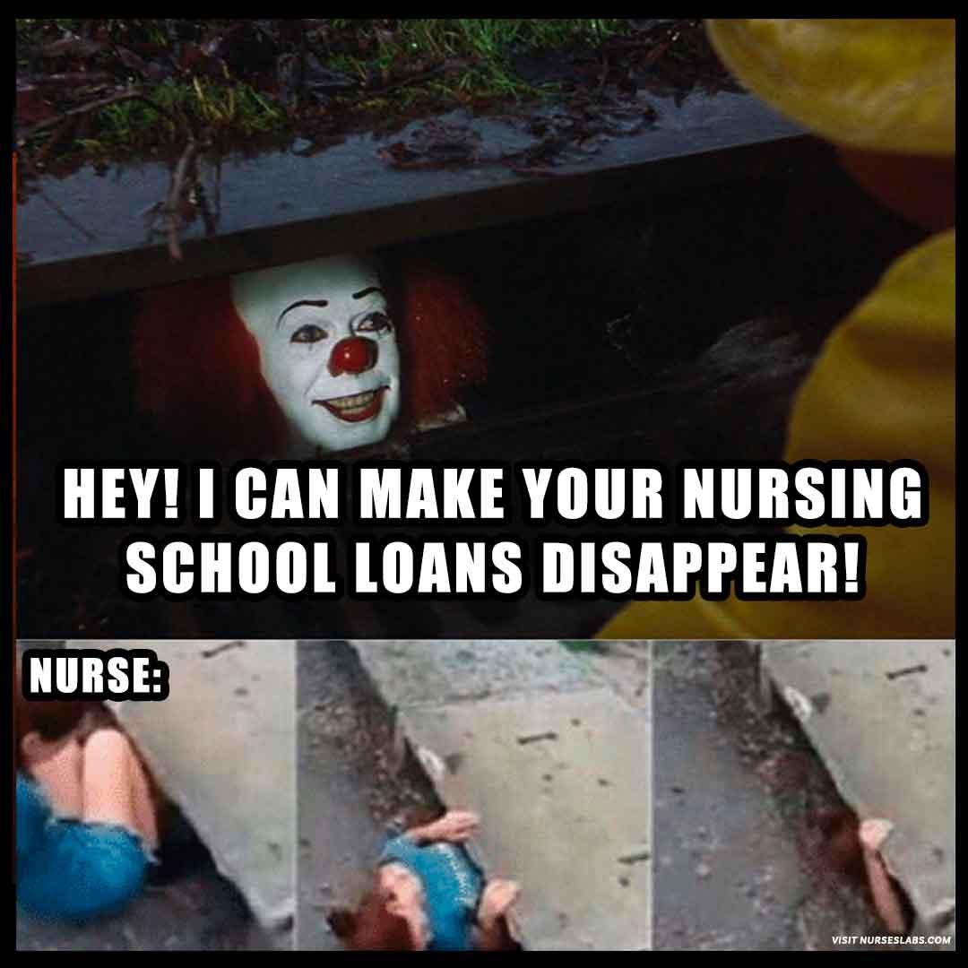 Nursing school loans meme: pennywise.
