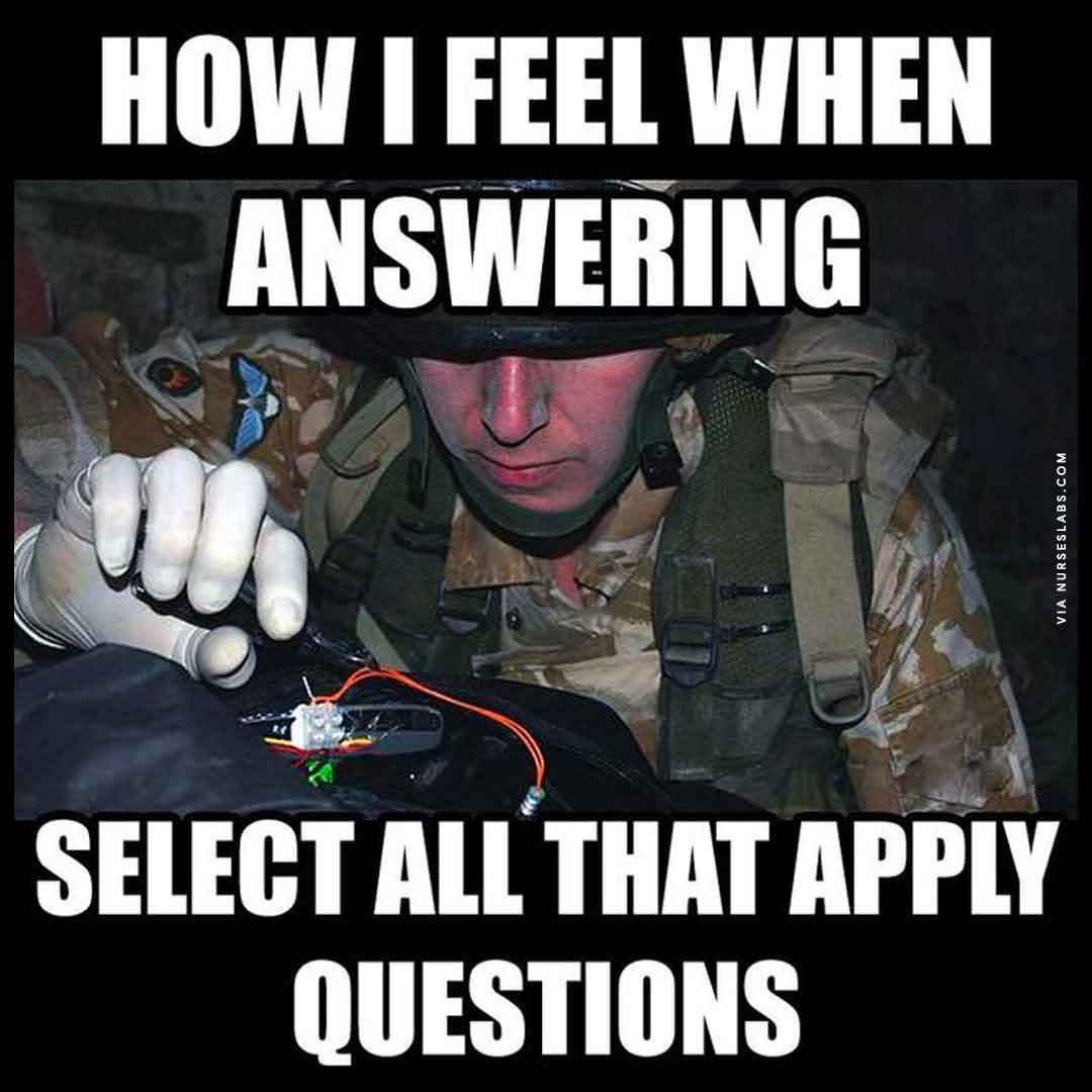 How I feel when answering Select All That Apply Questions for NCLEX - Nursing School Memes.