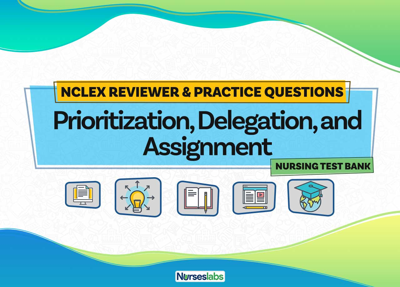 Prioritization Delegation Assignment Nclex Practice 100 Questions